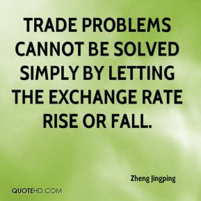 Zheng Jingping  - Trade problems cannot be solved simply by letting the exchange rate rise or fall.