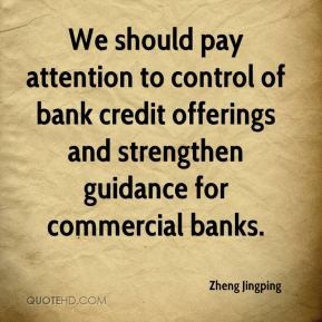 Zheng Jingping  - We should pay attention to control of bank credit offerings and strengthen guidance for commercial banks.