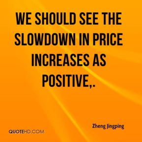 We should see the slowdown in price increases as positive.