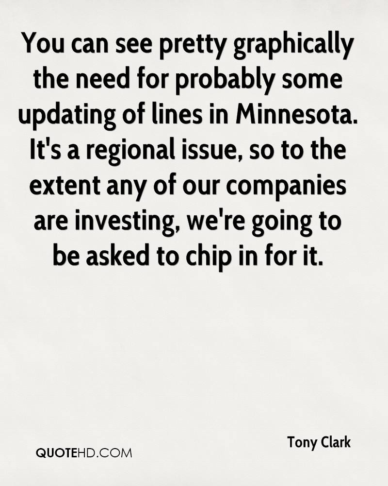 You can see pretty graphically the need for probably some updating of lines in Minnesota. It's a regional issue, so to the extent any of our companies are investing, we're going to be asked to chip in for it.