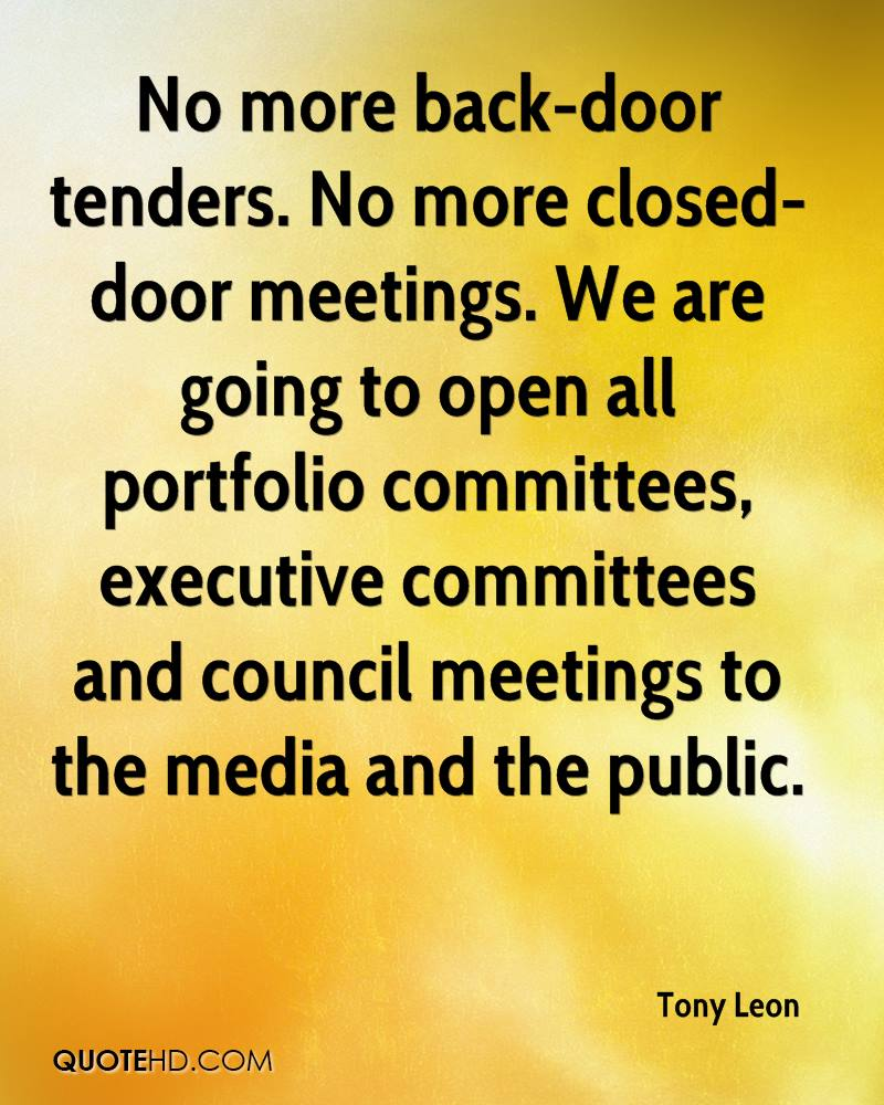 No more back-door tenders. No more closed-door meetings. We are going to open all portfolio committees, executive committees and council meetings to the media and the public.