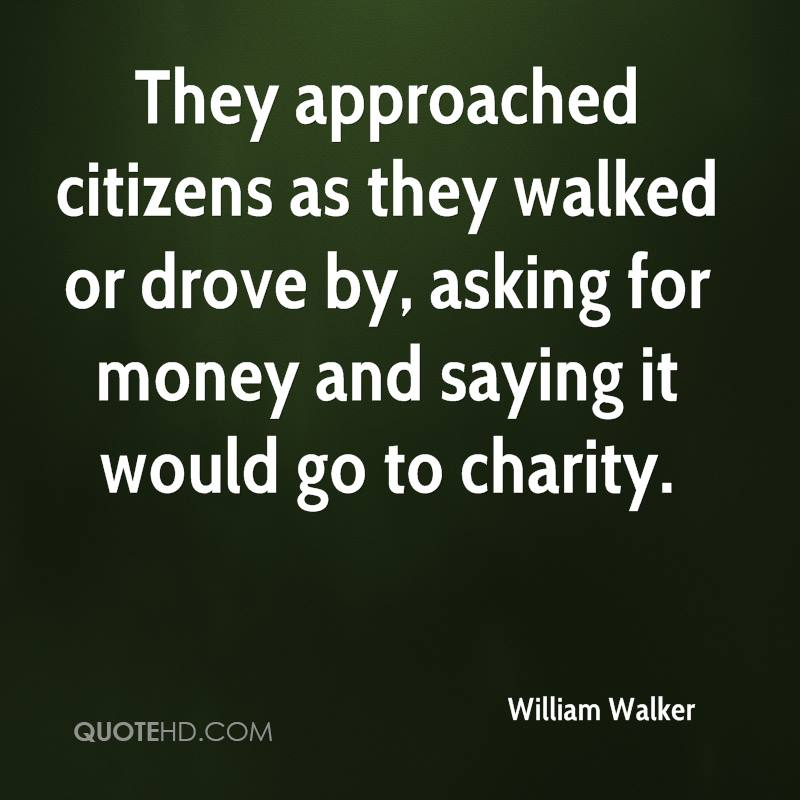 They approached citizens as they walked or drove by, asking for money and saying it would go to charity.