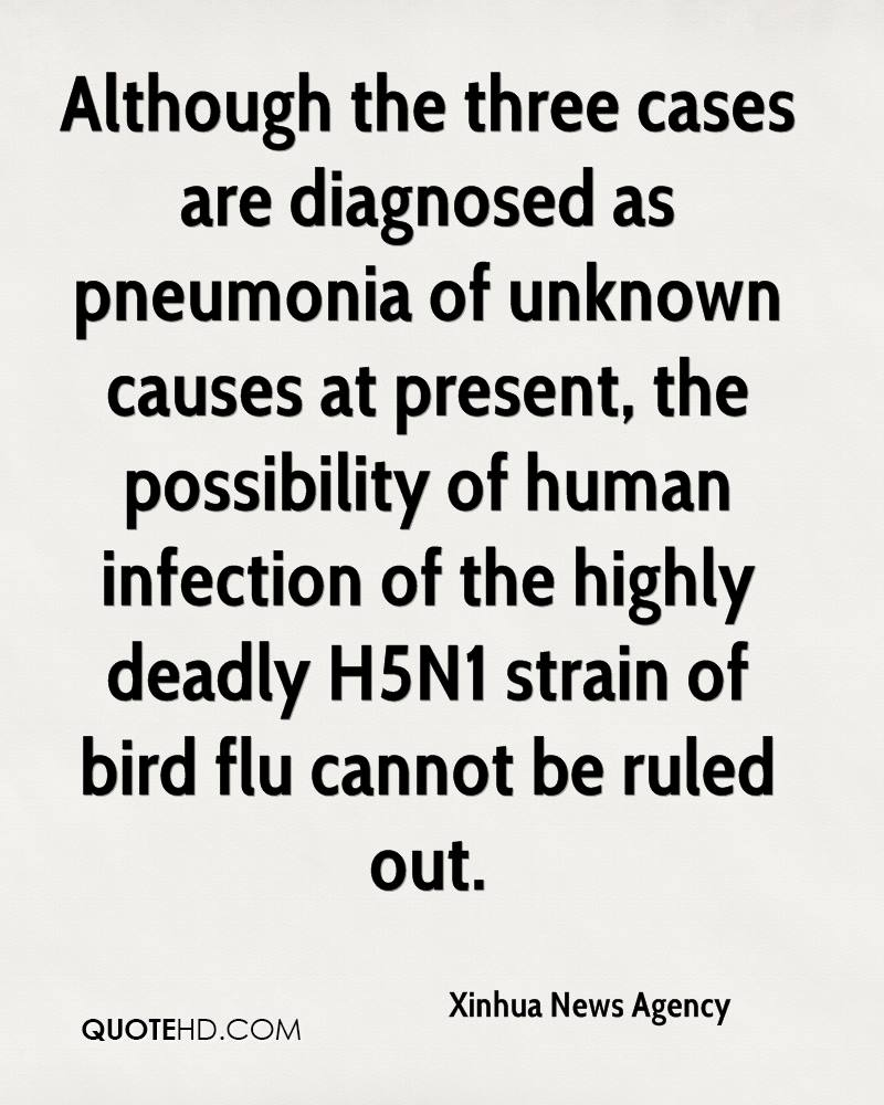 Although the three cases are diagnosed as pneumonia of unknown causes at present, the possibility of human infection of the highly deadly H5N1 strain of bird flu cannot be ruled out.