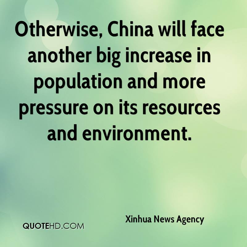 Otherwise, China will face another big increase in population and more pressure on its resources and environment.