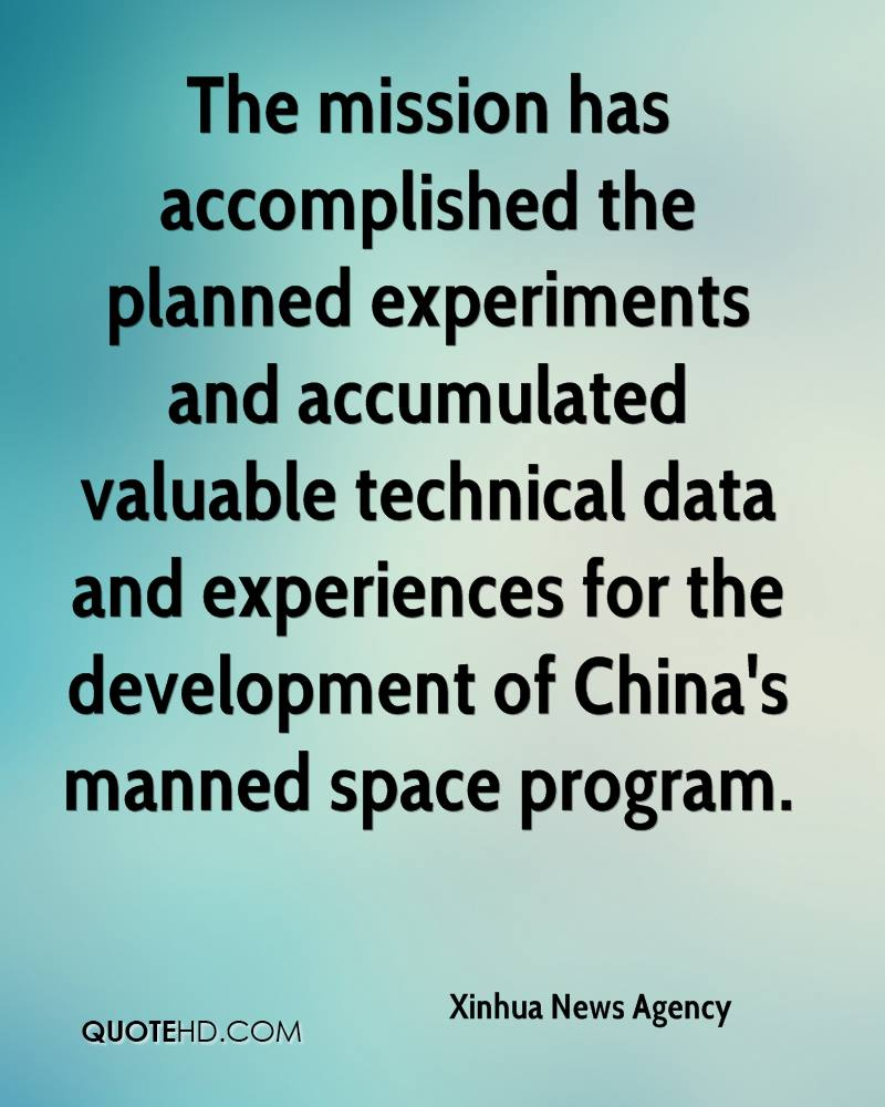 The mission has accomplished the planned experiments and accumulated valuable technical data and experiences for the development of China's manned space program.