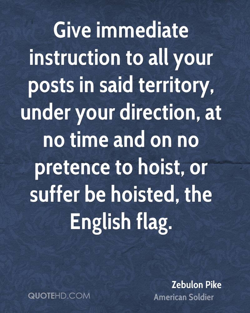 Give immediate instruction to all your posts in said territory, under your direction, at no time and on no pretence to hoist, or suffer be hoisted, the English flag.