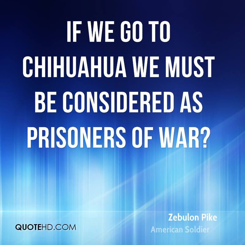 If we go to Chihuahua we must be considered as prisoners of war?
