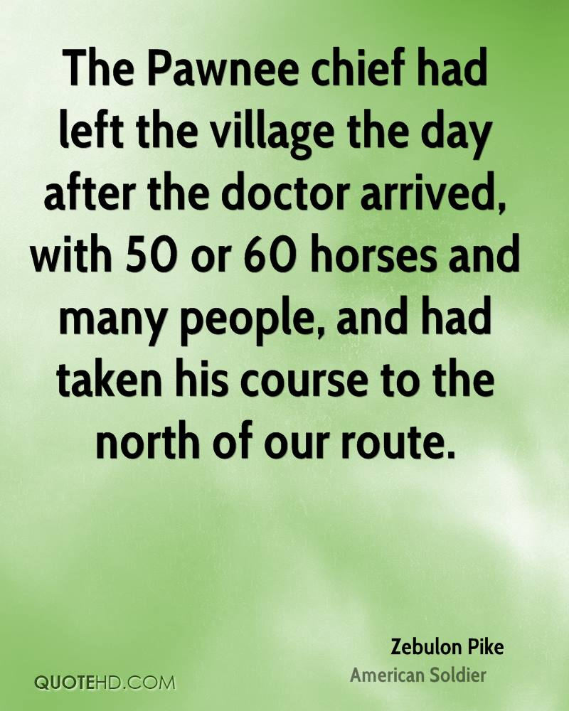 The Pawnee chief had left the village the day after the doctor arrived, with 50 or 60 horses and many people, and had taken his course to the north of our route.