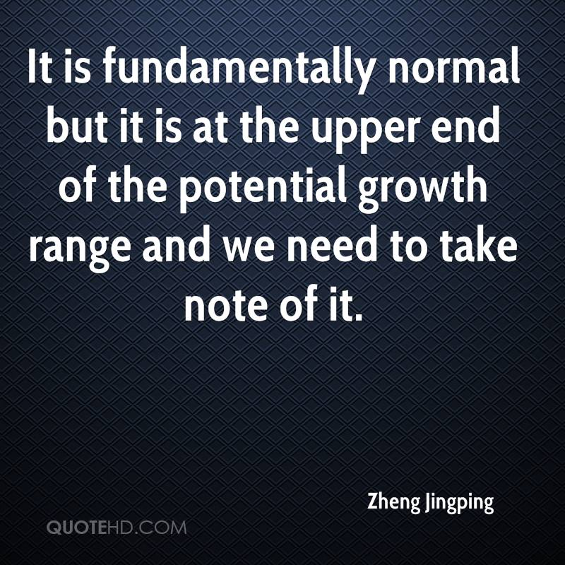 It is fundamentally normal but it is at the upper end of the potential growth range and we need to take note of it.