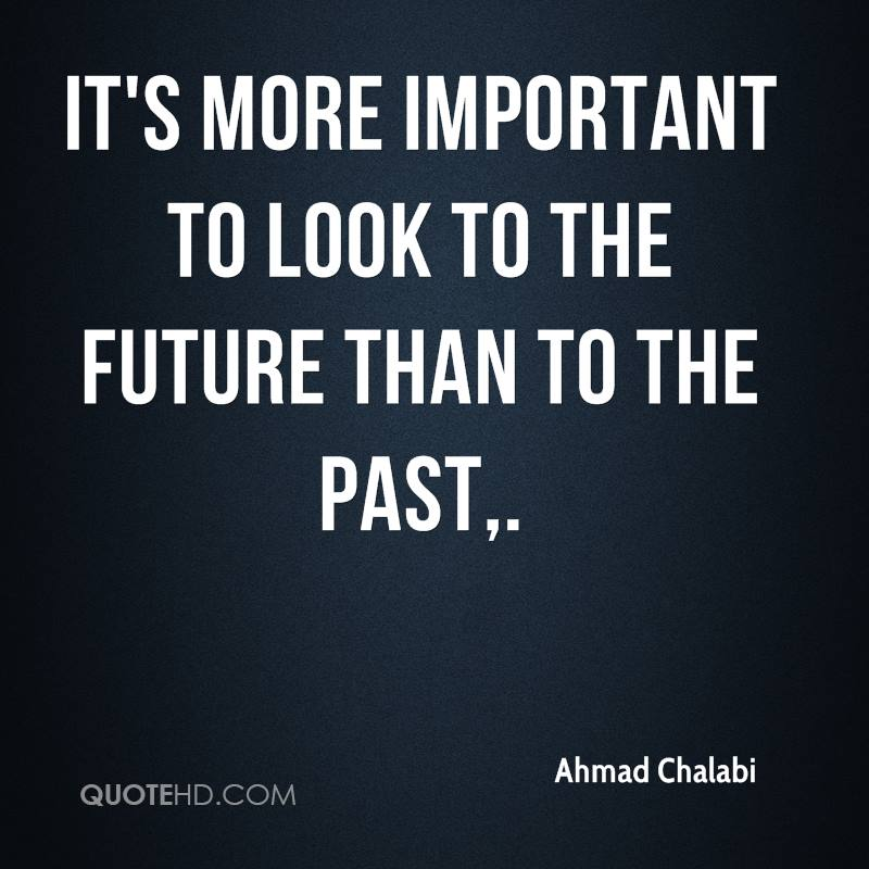 It's more important to look to the future than to the past.