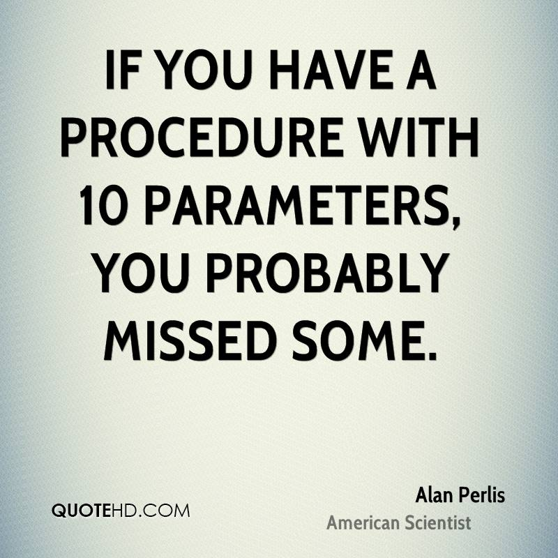 If you have a procedure with 10 parameters, you probably missed some.