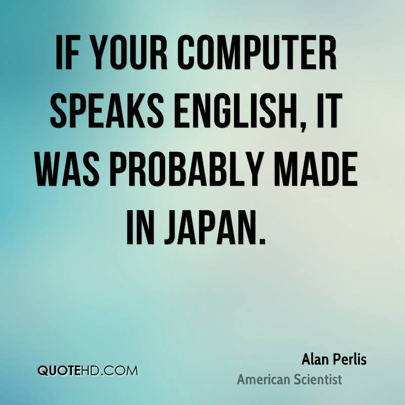 If your computer speaks English, it was probably made in Japan.