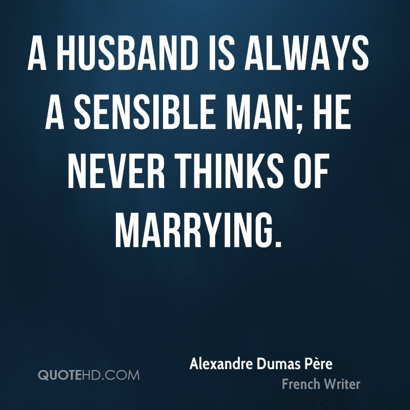 A husband is always a sensible man; he never thinks of marrying.