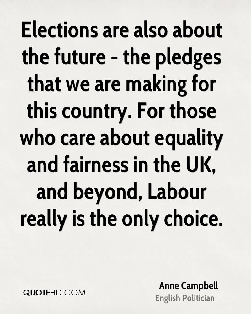 Elections are also about the future - the pledges that we are making for this country. For those who care about equality and fairness in the UK, and beyond, Labour really is the only choice.