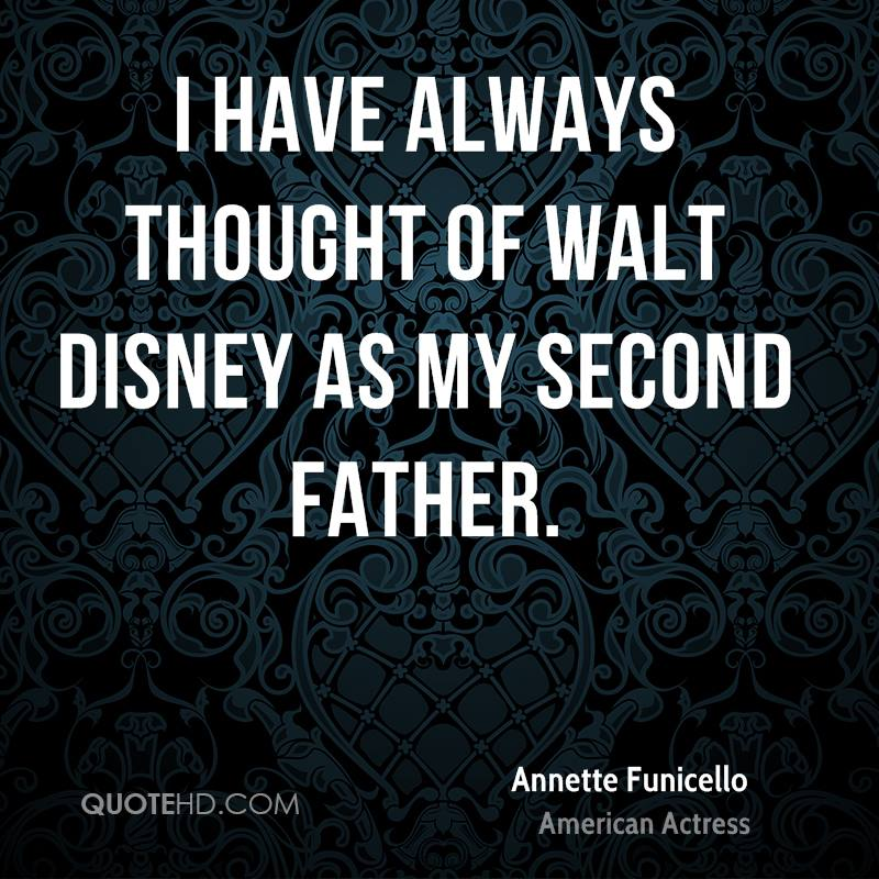 I have always thought of Walt Disney as my second father.