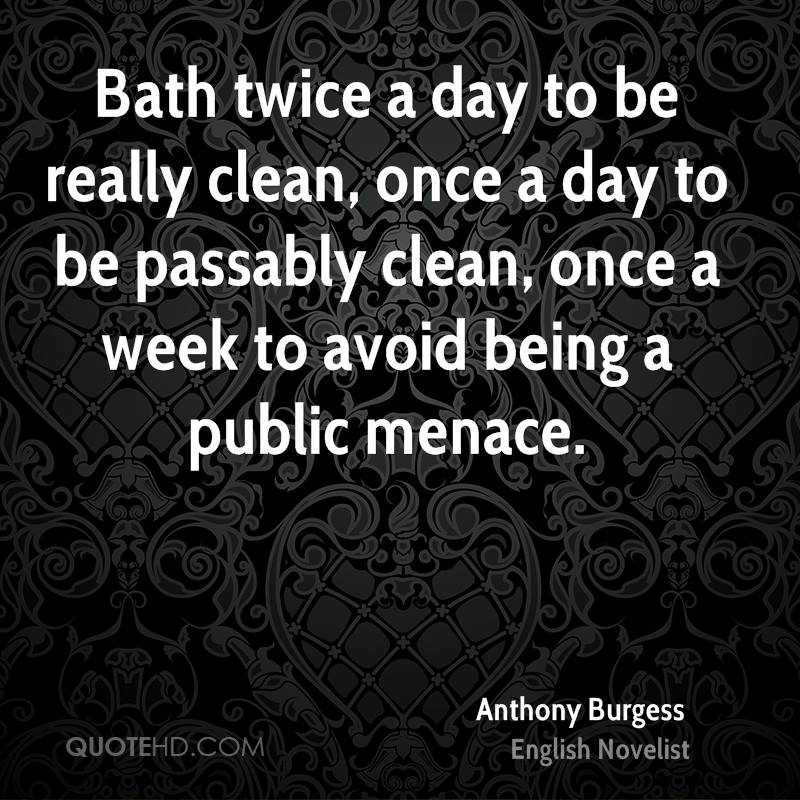 Bath twice a day to be really clean, once a day to be passably clean, once a week to avoid being a public menace.