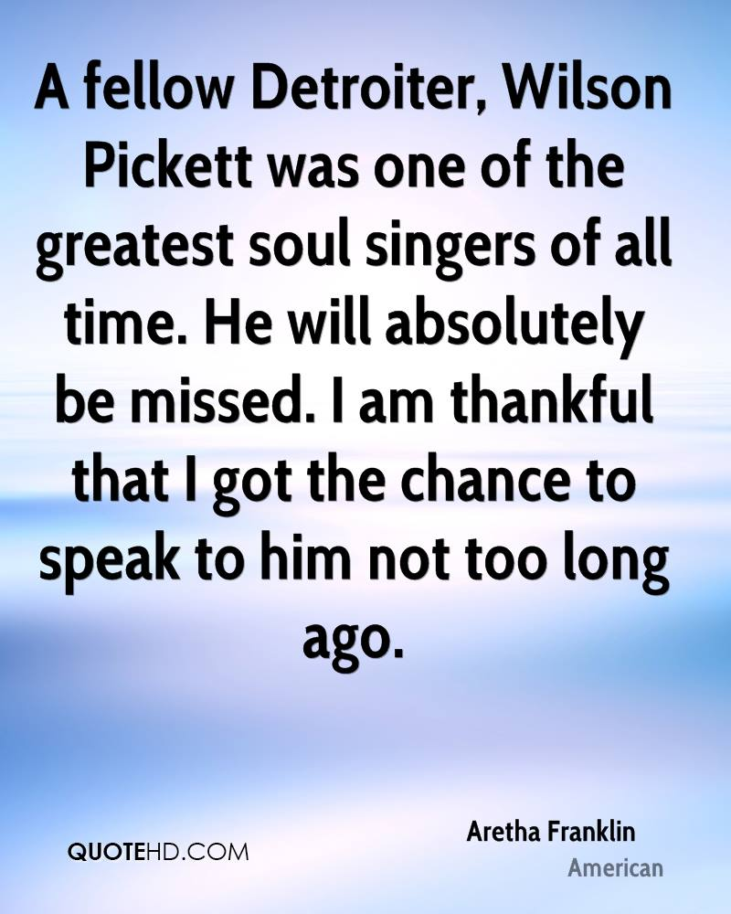 A fellow Detroiter, Wilson Pickett was one of the greatest soul singers of all time. He will absolutely be missed. I am thankful that I got the chance to speak to him not too long ago.