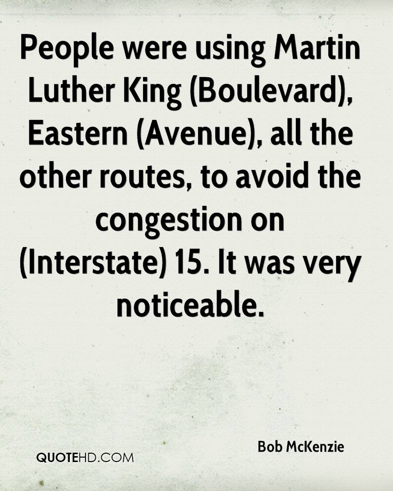 People were using Martin Luther King (Boulevard), Eastern (Avenue), all the other routes, to avoid the congestion on (Interstate) 15. It was very noticeable.