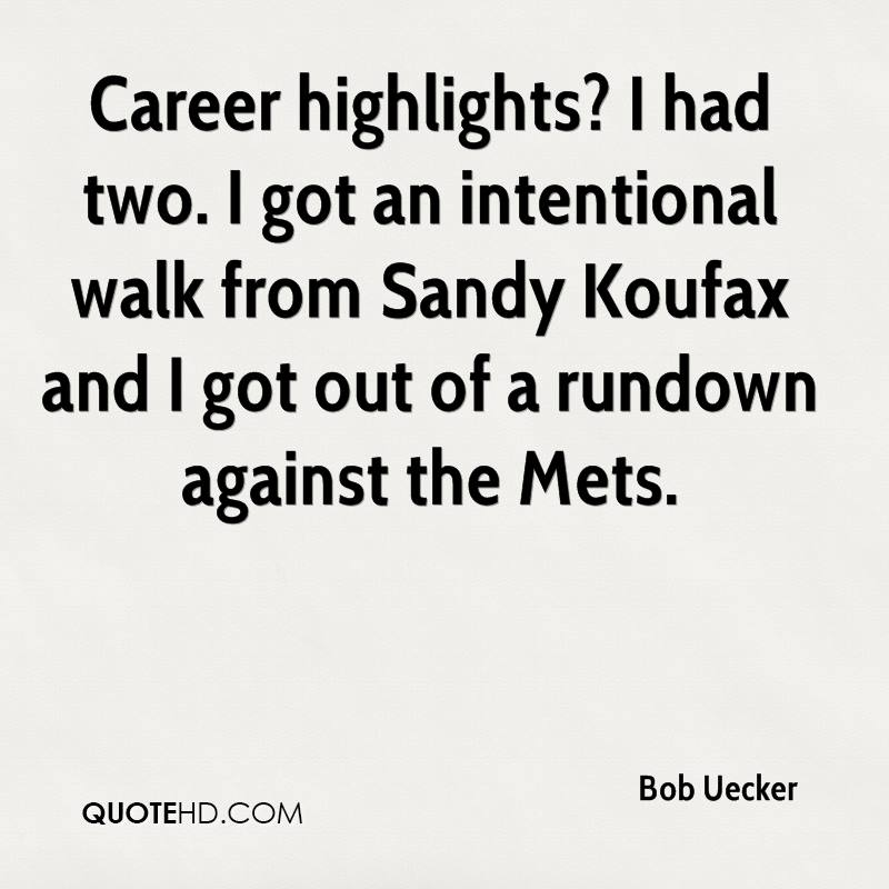 Career highlights? I had two. I got an intentional walk from Sandy Koufax and I got out of a rundown against the Mets.