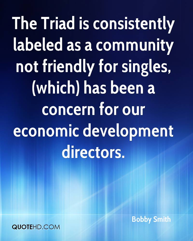 The Triad is consistently labeled as a community not friendly for singles, (which) has been a concern for our economic development directors.