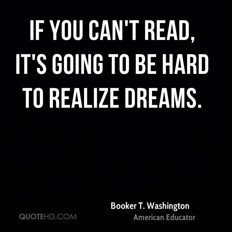 If you can't read, it's going to be hard to realize dreams.