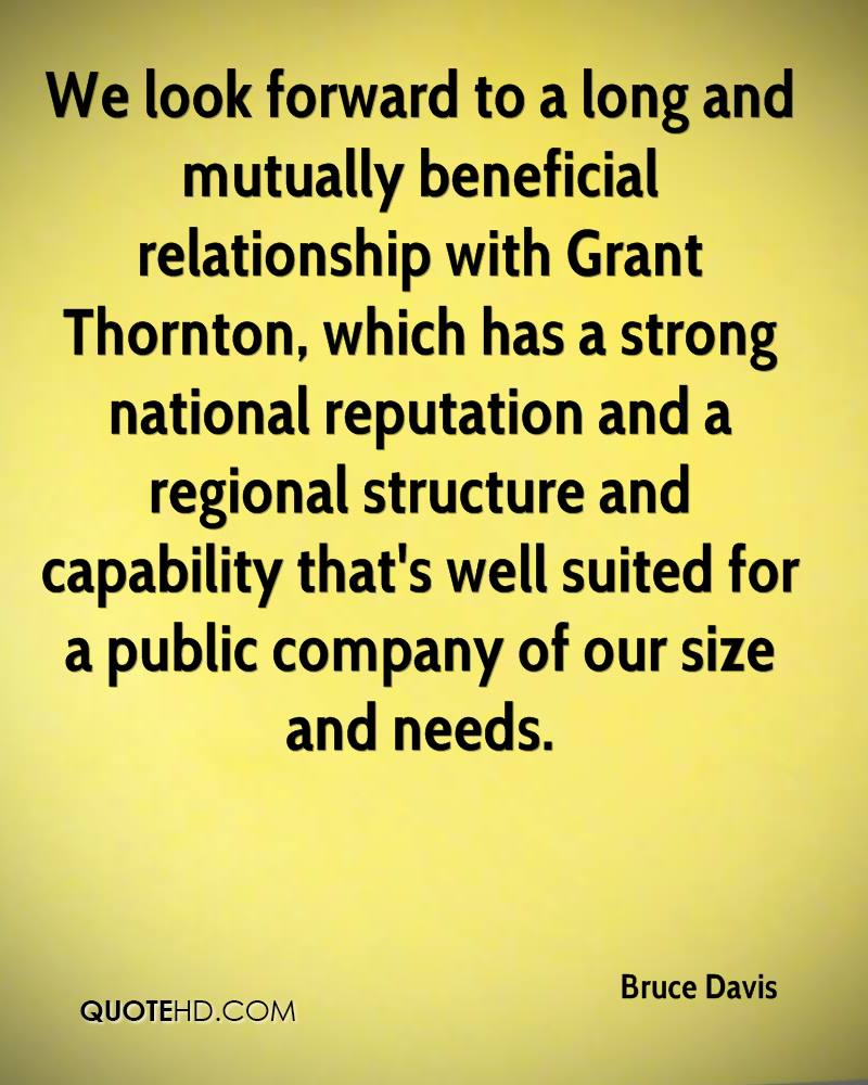 We look forward to a long and mutually beneficial relationship with Grant Thornton, which has a strong national reputation and a regional structure and capability that's well suited for a public company of our size and needs.