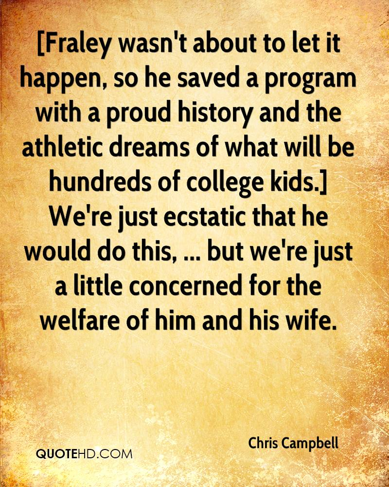 [Fraley wasn't about to let it happen, so he saved a program with a proud history and the athletic dreams of what will be hundreds of college kids.] We're just ecstatic that he would do this, ... but we're just a little concerned for the welfare of him and his wife.