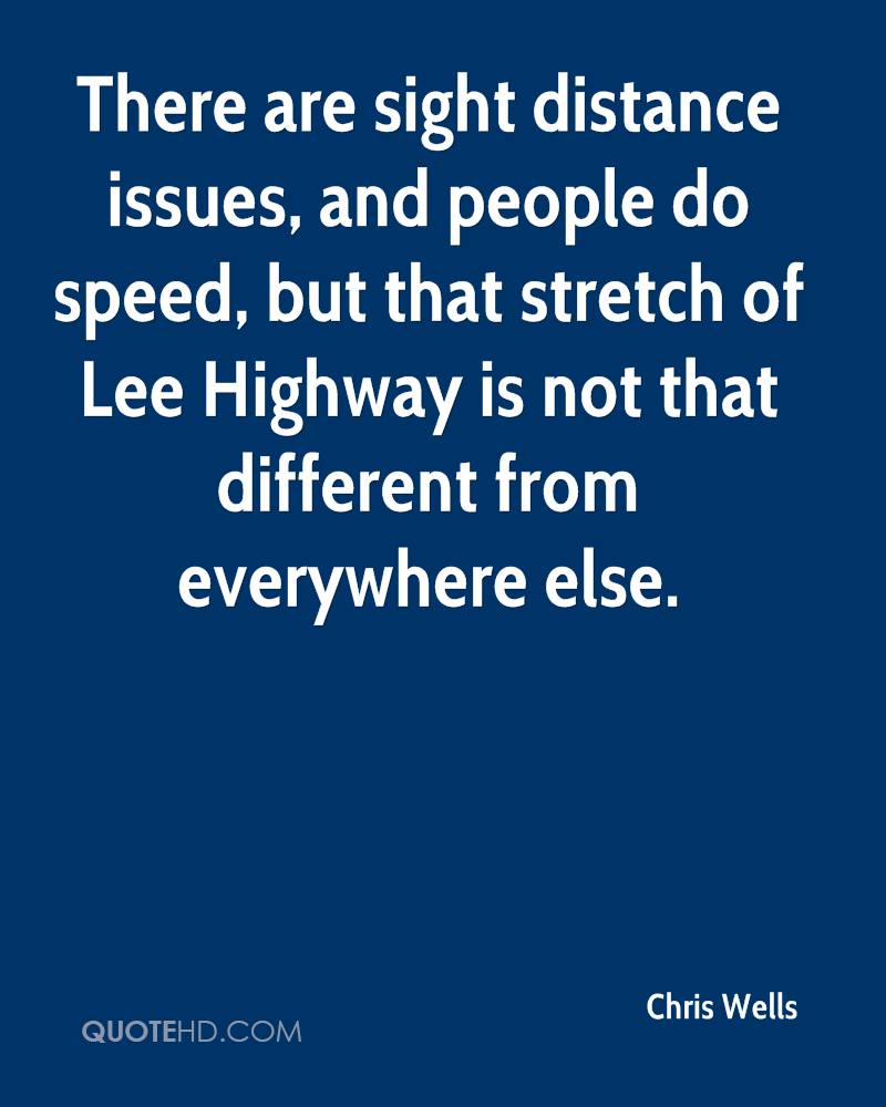 There are sight distance issues, and people do speed, but that stretch of Lee Highway is not that different from everywhere else.