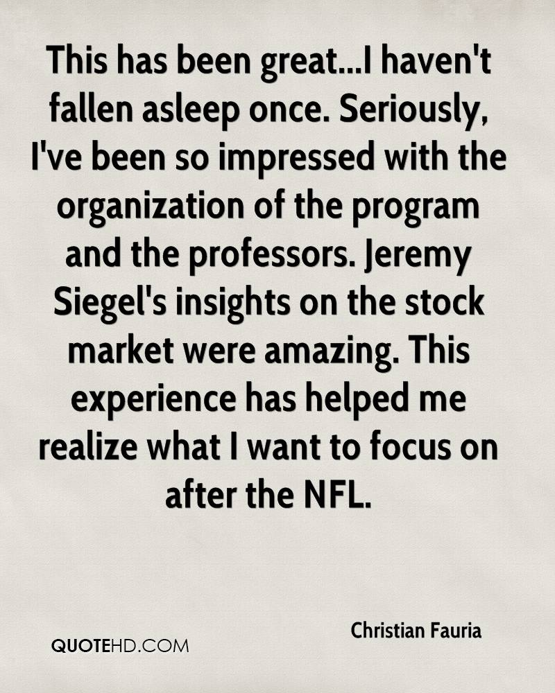 This has been great...I haven't fallen asleep once. Seriously, I've been so impressed with the organization of the program and the professors. Jeremy Siegel's insights on the stock market were amazing. This experience has helped me realize what I want to focus on after the NFL.