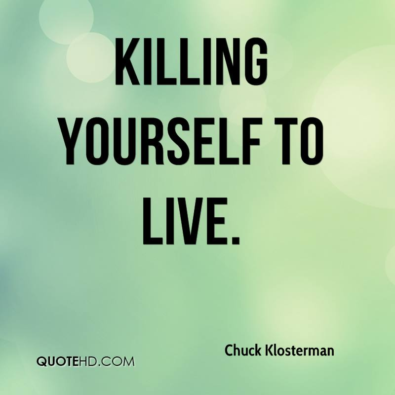 Killing Yourself Quotes New Chuck Klosterman Quotes  Quotehd