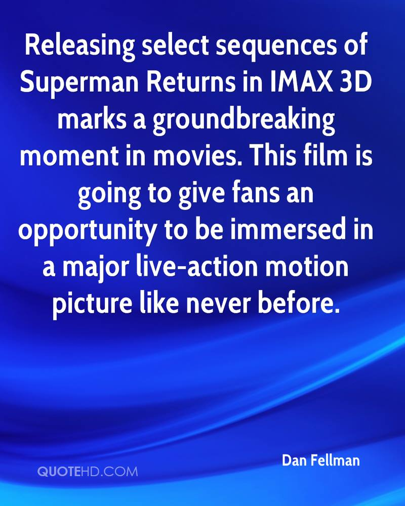 Releasing select sequences of Superman Returns in IMAX 3D marks a groundbreaking moment in movies. This film is going to give fans an opportunity to be immersed in a major live-action motion picture like never before.