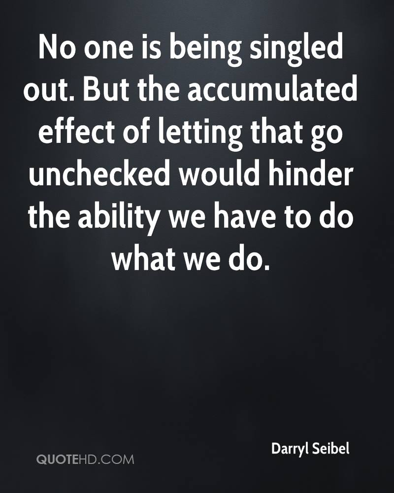 No one is being singled out. But the accumulated effect of letting that go unchecked would hinder the ability we have to do what we do.