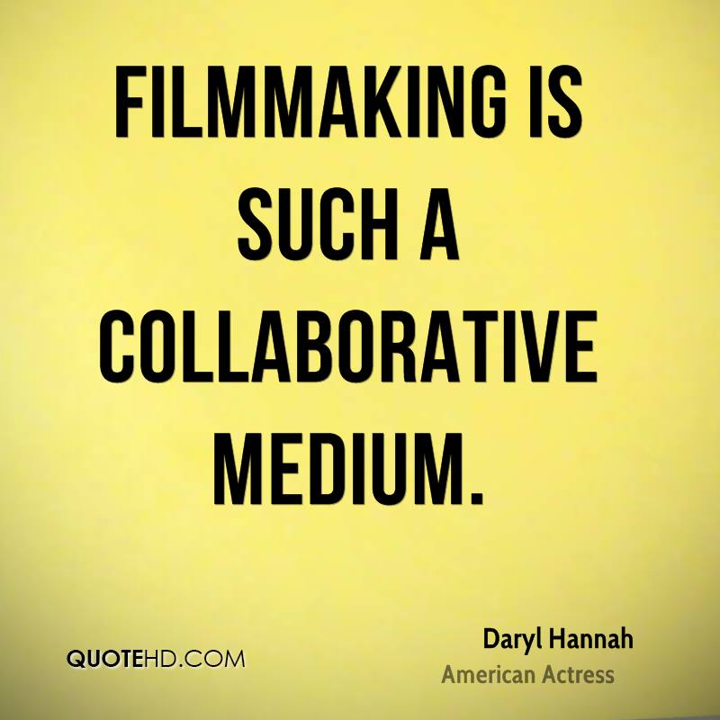 Filmmaking is such a collaborative medium.