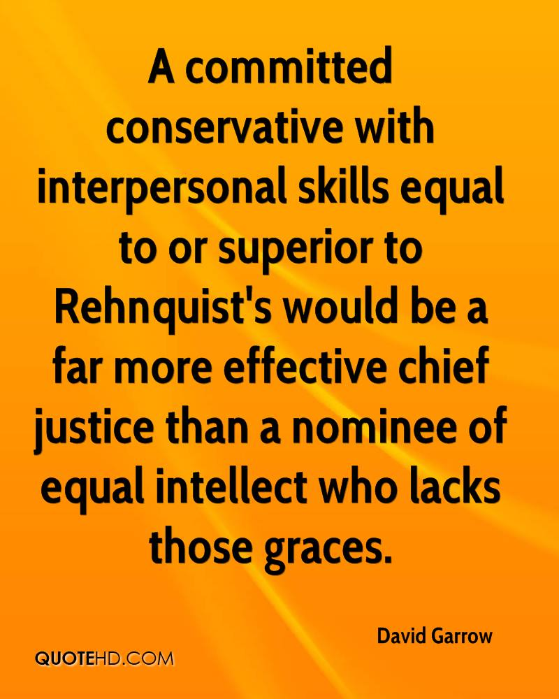 david garrow quotes quotehd a committed conservative interpersonal skills equal to or superior to rehnquist s would be a far
