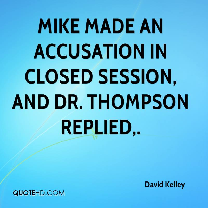 Mike made an accusation in closed session, and Dr. Thompson replied.