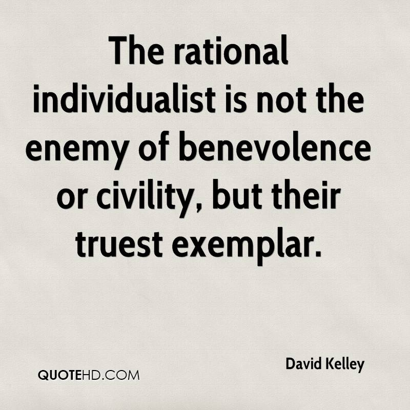 The rational individualist is not the enemy of benevolence or civility, but their truest exemplar.