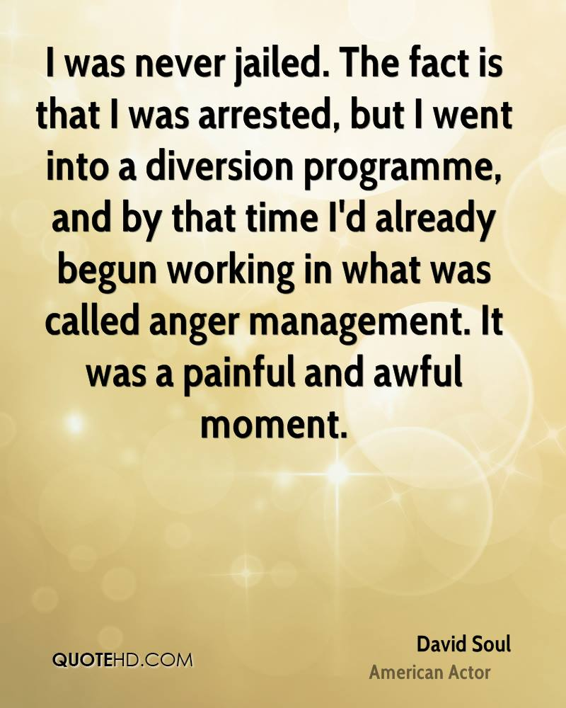 I was never jailed. The fact is that I was arrested, but I went into a diversion programme, and by that time I'd already begun working in what was called anger management. It was a painful and awful moment.