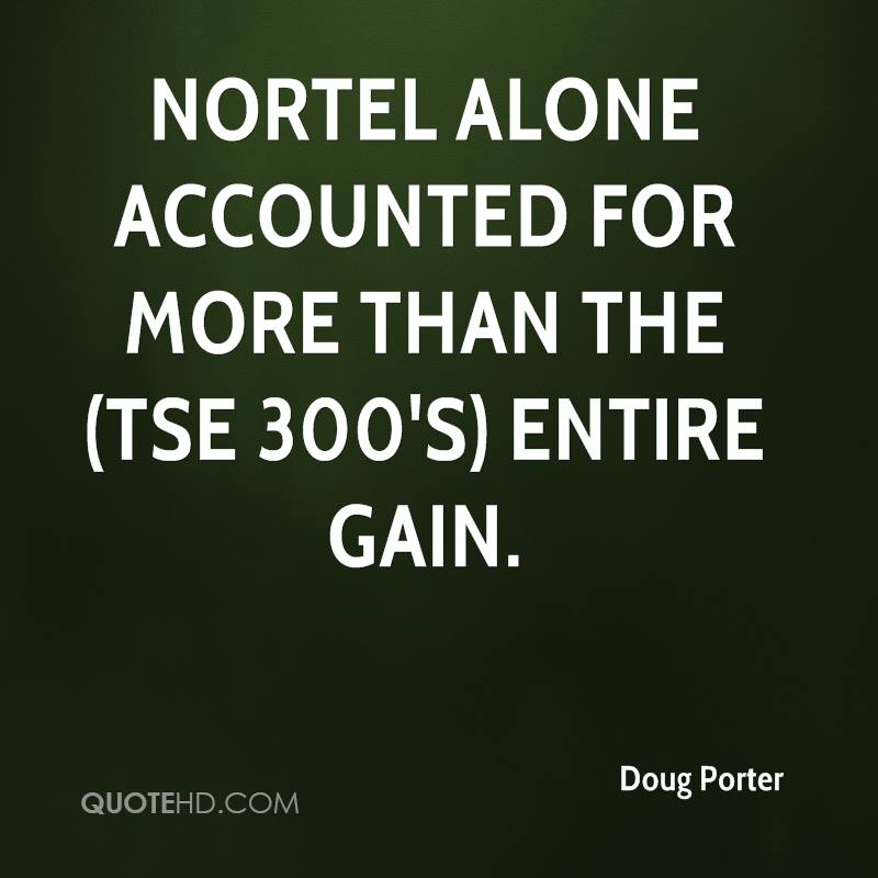 Nortel alone accounted for more than the (TSE 300's) entire gain.