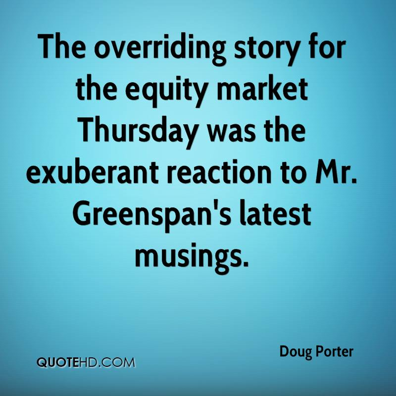 The overriding story for the equity market Thursday was the exuberant reaction to Mr. Greenspan's latest musings.