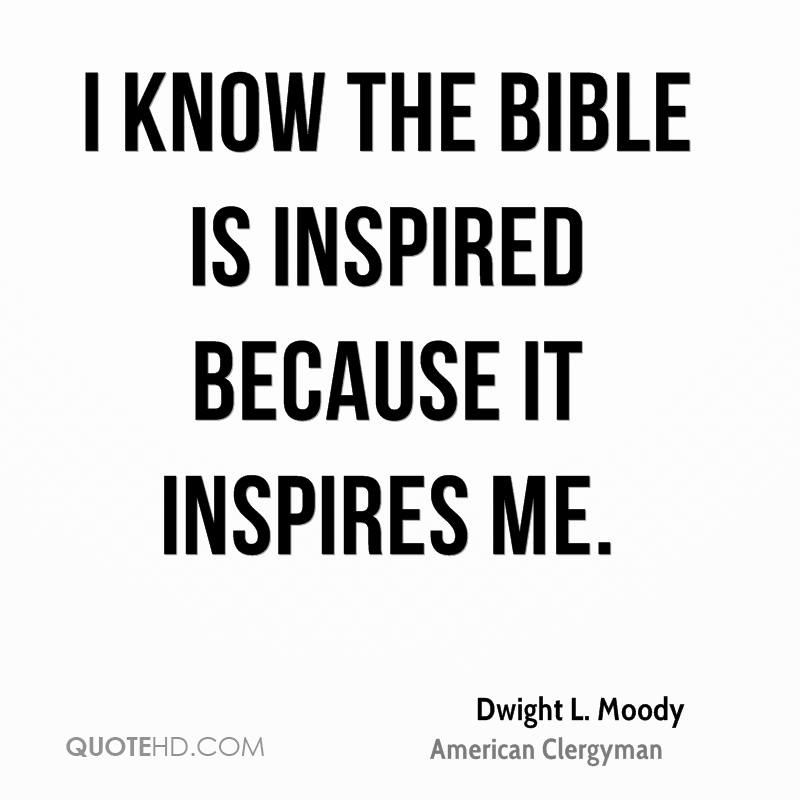 I know the Bible is inspired because it inspires me.