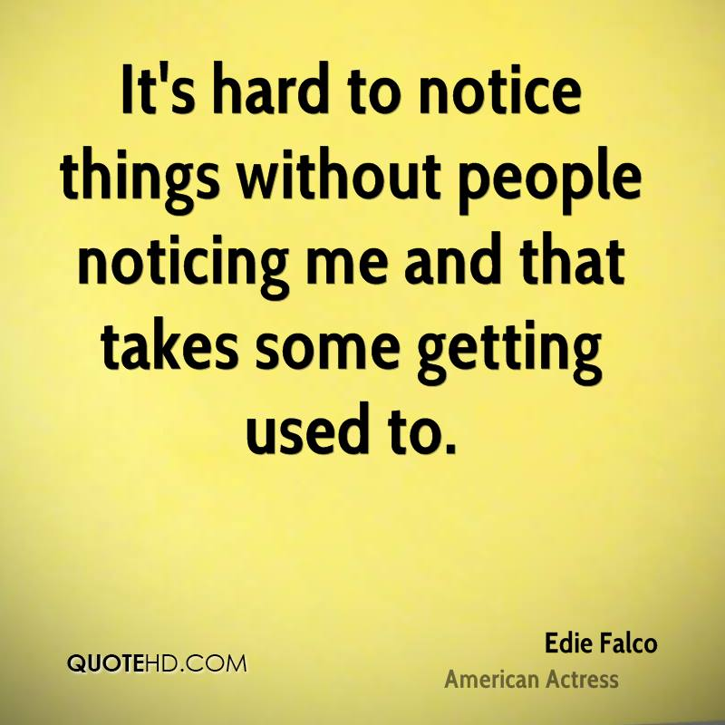 Quotes About People Who Notice: Edie Falco Quotes