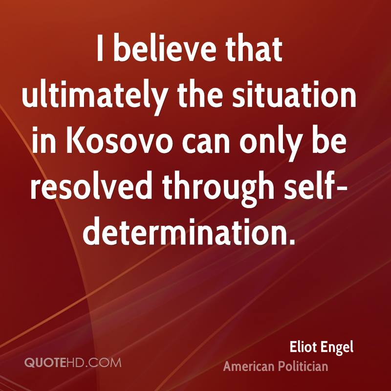 I believe that ultimately the situation in Kosovo can only be resolved through self-determination.