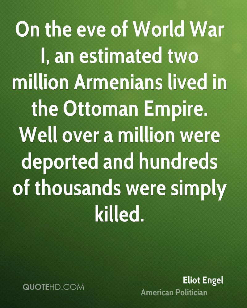 On the eve of World War I, an estimated two million Armenians lived in the Ottoman Empire. Well over a million were deported and hundreds of thousands were simply killed.