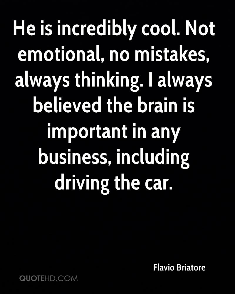 He is incredibly cool. Not emotional, no mistakes, always thinking. I always believed the brain is important in any business, including driving the car.