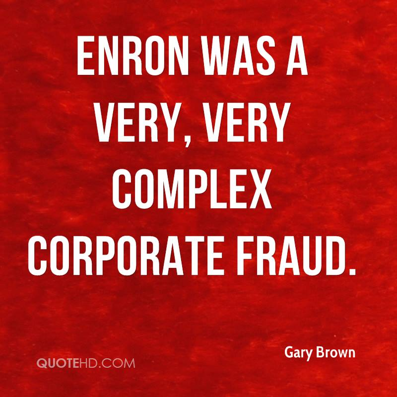 Enron was a very, very complex corporate fraud.