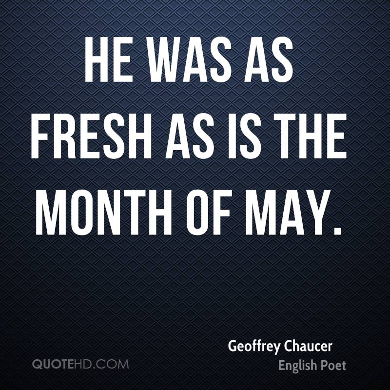 He was as fresh as is the month of May.