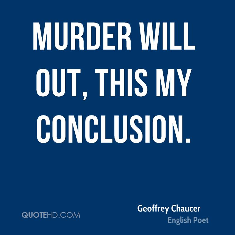 Murder will out, this my conclusion.