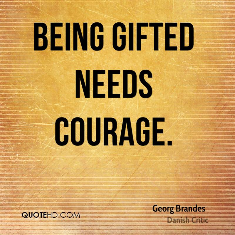 Being gifted needs courage.