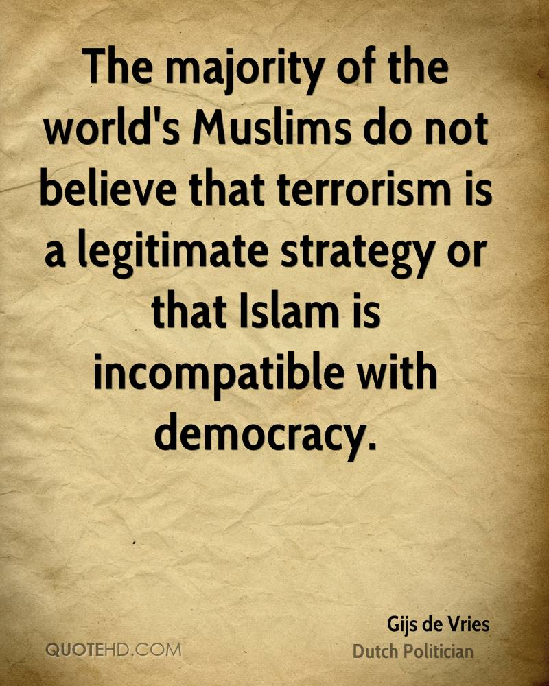 The majority of the world's Muslims do not believe that terrorism is a legitimate strategy or that Islam is incompatible with democracy.