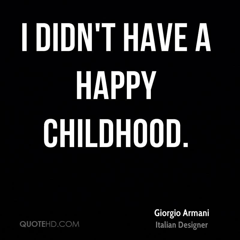 I didn't have a happy childhood.
